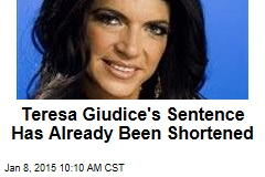 Teresa Giudice's Sentence Has Already Been Shortened