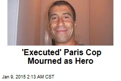 'Executed' Paris Cop Mourned as Hero