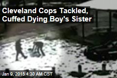 Cleveland Cops Tackled, Cuffed Dying Boy's Sister