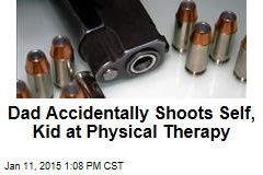Dad Accidentally Shoots Self, Kid at Physical Therapy