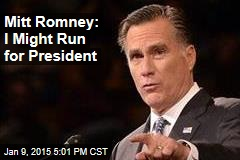 Mitt Romney: I Might Run for President