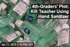 4th-Graders' Plot: Kill Teacher Using Hand Sanitizer