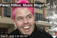 Perez Hilton, Music Mogul?