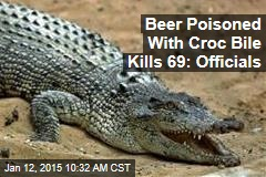 Beer Poisoned With Croc Bile Kills 69: Officials