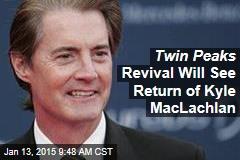Twin Peaks Revival Will See Return of Kyle MacLachlan