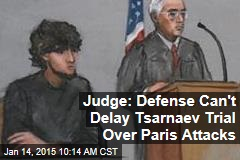 Judge: Defense Can't Delay Tsarnaev Trial Over Paris Attacks