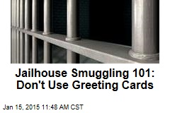 Jailhouse Smuggling 101: Don't Use Greeting Cards