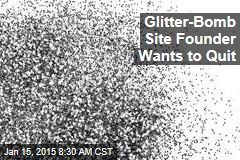 Glitter-Bomb Site Founder Wants to Quit