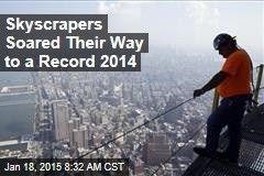 Skyscrapers Soared Their Way to a Record 2014