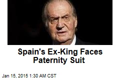 Spain's Ex-King Faces Paternity Suit