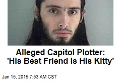 Alleged Capitol Plotter: 'His Best Friend Is His Kitty'