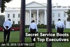 Secret Service Boots 4 Top Executives