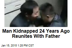 Man Kidnapped 24 Years Ago Reunites With Father