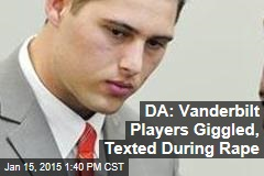 DA: Vanderbilt Players Giggled, Texted During Rape