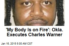 'My Body Is on Fire:' Okla. Executes Charles Warner