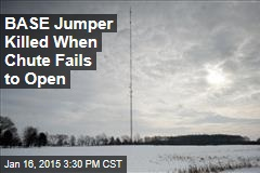 BASE Jumper Killed When Chute Fails to Open