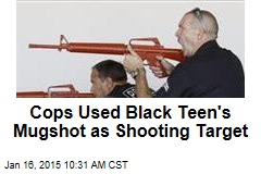 Cops Used Black Teen's Mugshot as Shooting Target
