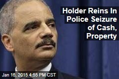 Holder Reins In Police Seizure of Cash, Property