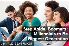 Step Aside, Boomers: Millennials About to Be Biggest Generation