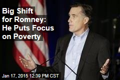 Big Shift for Romney: He Puts Focus on Poverty