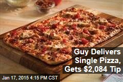 Guy Delivers Single Pizza, Gets $2,084 Tip