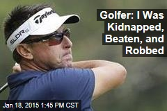 Pro Golfer: I Got Kidnapped From a Wine Bar