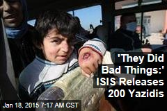 'They Did Bad Things:' ISIS Releases 200 Yazidis