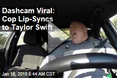 Dashcam Viral: Cop Lip-Syncs to Taylor Swift