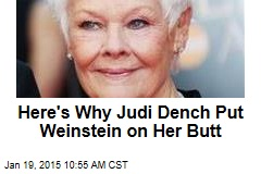 Here's Why Judi Dench Put Weinstein on Her Butt