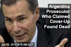 Argentina Prosecutor Who Claimed Coverup Found Dead