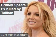 Britney Spears' Ex Killed by Taliban