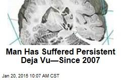 Man Has Suffered Persistent Deja Vu—Since 2007