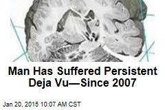 Man Has Suffered Persistent Deja Vu—Since 2007