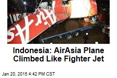 Indonesia: AirAsia Plane Climbed Like Fighter Jet