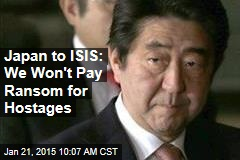 Japan to ISIS: We Won't Pay Ransom for Hostages