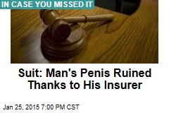 Suit: Man's Penis Ruined Thanks to His Insurer