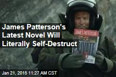 James Patterson's Latest Novel Will Literally Self-Destruct