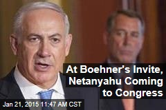 At Boehner's Invite, Netanyahu Coming to Congress