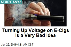 Turning Up Voltage on E-Cigs a Very Bad Idea