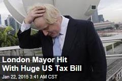 London Mayor Hit With Huge US Tax Bill