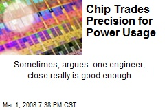 Chip Trades Precision for Power Usage
