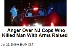 Anger Over NJ Cops Who Killed Man With Arms Raised