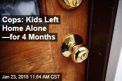 Cops: Kids Left Home Alone —for 4 Months