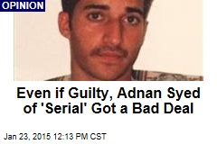 Even if Guilty, Adnan Syed of 'Serial' Got a Bad Deal