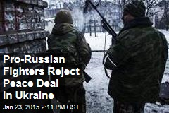 Pro-Russian Fighters Reject Peace Deal in Ukraine
