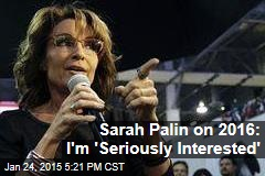 Sarah Palin on 2016: I'm 'Seriously Interested'