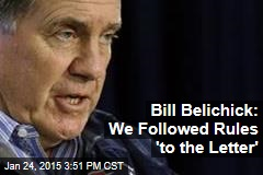 Bill Belichick: We Followed Rules 'to the Letter'