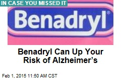 Benadryl Can Up Your Risk of Alzheimer's