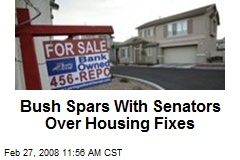Bush Spars With Senators Over Housing Fixes