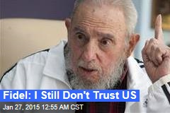Fidel: I Still Don't Trust US